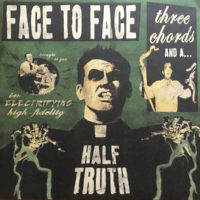 Face To Face - Three Chords And A Half Truth