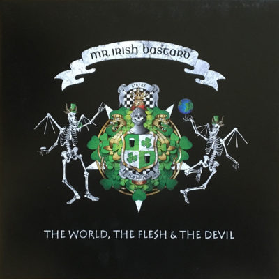 Mr. Irish Bastard - The World The Flesh & The Devil